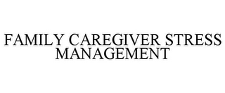 mark for FAMILY CAREGIVER STRESS MANAGEMENT, trademark #85878956