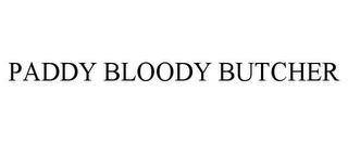 mark for PADDY BLOODY BUTCHER, trademark #85879059