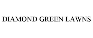 mark for DIAMOND GREEN LAWNS, trademark #85879545