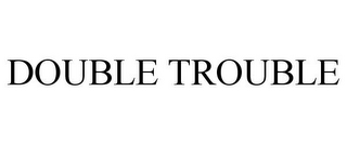 mark for DOUBLE TROUBLE, trademark #85880052