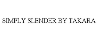 mark for SIMPLY SLENDER BY TAKARA, trademark #85880818