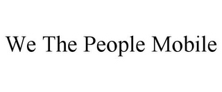 mark for WE THE PEOPLE MOBILE, trademark #85881051