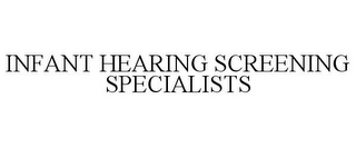 mark for INFANT HEARING SCREENING SPECIALISTS, trademark #85881053