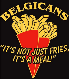 "mark for BELGICANS ""IT'S NOT JUST FRIES, IT'S A MEAL!"", trademark #85881174"