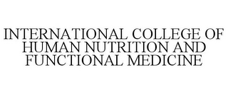 mark for INTERNATIONAL COLLEGE OF HUMAN NUTRITION AND FUNCTIONAL MEDICINE, trademark #85881369