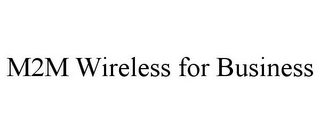 mark for M2M WIRELESS FOR BUSINESS, trademark #85881404