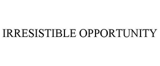 mark for IRRESISTIBLE OPPORTUNITY, trademark #85881460