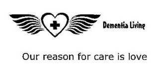 mark for DEMENTIA LIVING OUR REASON FOR CARE IS LOVE, trademark #85881509