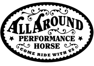 mark for ALL AROUND PERFORMANCE HORSE COME RIDE WITH US, trademark #85882079