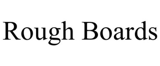 mark for ROUGH BOARDS, trademark #85882224