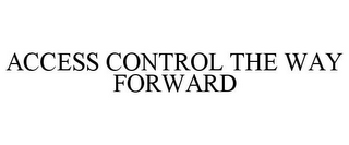 mark for ACCESS CONTROL THE WAY FORWARD, trademark #85882505