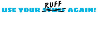 mark for USE YOUR STUFF RUFF AGAIN!, trademark #85882530