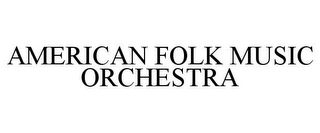 mark for AMERICAN FOLK MUSIC ORCHESTRA, trademark #85882533
