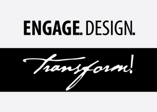 mark for ENGAGE. DESIGN. TRANSFORM!, trademark #85882579