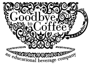 mark for GOODBYE TO COFFEE AN EDUCATIONAL BEVERAGE COMPANY, trademark #85883290