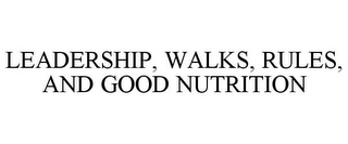 mark for LEADERSHIP, WALKS, RULES, AND GOOD NUTRITION, trademark #85883366