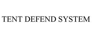 mark for TENT DEFEND SYSTEM, trademark #85884093