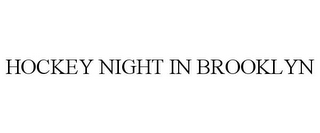 mark for HOCKEY NIGHT IN BROOKLYN, trademark #85884109