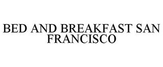 mark for BED AND BREAKFAST SAN FRANCISCO, trademark #85884924
