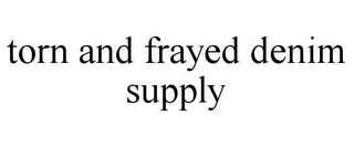 mark for TORN AND FRAYED DENIM SUPPLY, trademark #85885154