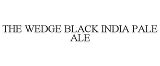 mark for THE WEDGE BLACK INDIA PALE ALE, trademark #85885210