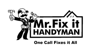 mark for MR. FIX IT HANDYMAN ONE CALL FIXES IT ALL, trademark #85885262