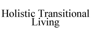 mark for HOLISTIC TRANSITIONAL LIVING, trademark #85885365