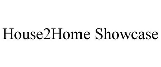 mark for HOUSE2HOME SHOWCASE, trademark #85885560