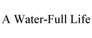 mark for A WATER-FULL LIFE, trademark #85885672