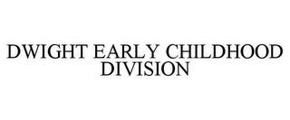 mark for DWIGHT EARLY CHILDHOOD DIVISION, trademark #85885680
