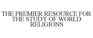 mark for THE PREMIER RESOURCE FOR THE STUDY OF WORLD RELIGIONS, trademark #85886057