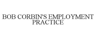 mark for BOB CORBIN'S EMPLOYMENT PRACTICE, trademark #85886104