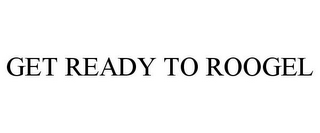 mark for GET READY TO ROOGEL, trademark #85886153