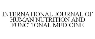 mark for INTERNATIONAL JOURNAL OF HUMAN NUTRITION AND FUNCTIONAL MEDICINE, trademark #85886212