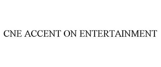 mark for CNE ACCENT ON ENTERTAINMENT, trademark #85886213