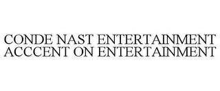 mark for CONDE NAST ENTERTAINMENT ACCCENT ON ENTERTAINMENT, trademark #85886215