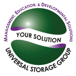 mark for MANAGEMENT, EDUCATION $ DEVELOPMENTAL SOLUTIONS YOUR SOLUTION UNIVERSAL STORAGE GROUP, trademark #85886583