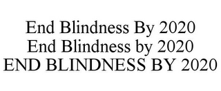 mark for END BLINDNESS BY 2020 END BLINDNESS BY 2020 END BLINDNESS BY 2020, trademark #85887088