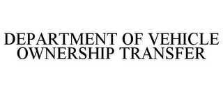 mark for DEPARTMENT OF VEHICLE OWNERSHIP TRANSFER, trademark #85887294