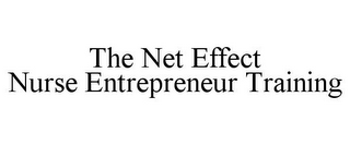 mark for THE NET EFFECT NURSE ENTREPRENEUR TRAINING, trademark #85887648