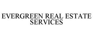 mark for EVERGREEN REAL ESTATE SERVICES, trademark #85887656