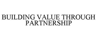 mark for BUILDING VALUE THROUGH PARTNERSHIP, trademark #85888188