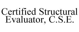 mark for CERTIFIED STRUCTURAL EVALUATOR, C.S.E., trademark #85888590