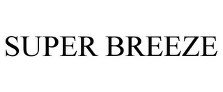 mark for SUPER BREEZE, trademark #85889036