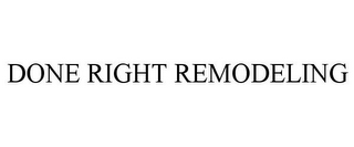 mark for DONE RIGHT REMODELING, trademark #85889077