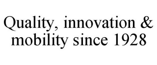 mark for QUALITY, INNOVATION & MOBILITY SINCE 1928, trademark #85889354