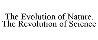 mark for THE EVOLUTION OF NATURE. THE REVOLUTION OF SCIENCE, trademark #85889474