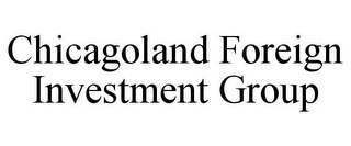 mark for CHICAGOLAND FOREIGN INVESTMENT GROUP, trademark #85889537