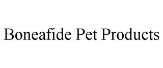mark for BONEAFIDE PET PRODUCTS, trademark #85889845
