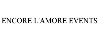 mark for ENCORE L'AMORE EVENTS, trademark #85890277